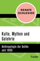Kulte, Mythen und Gelehrte - Anthropologie der Antike seit 1800 ebook by Renate Schlesier
