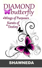 Diamond Butterfly: Wings of Purpose, Karats of Destiny ebook by Shawneda