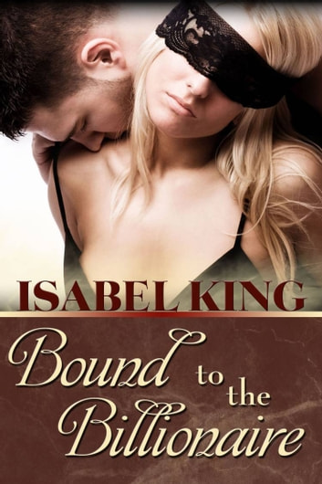 Submit To Him: Bound To The Billionaire ebook by Isabel King
