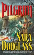 Pilgrim - Book Five of the Wayfarer Redemption ebook by Sara Douglass