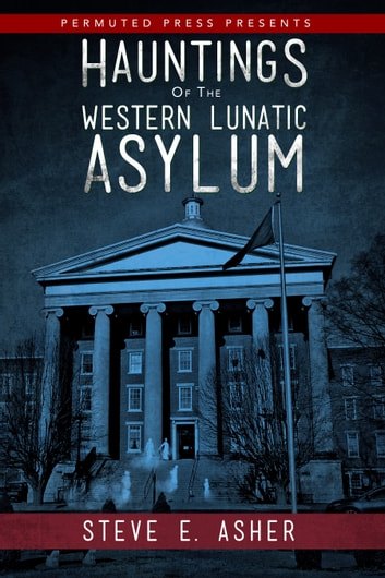 Hauntings of the Western Lunatic Asylum ebook by Steve E. Asher