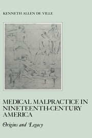 Medical Malpractice in Nineteenth-Century America - Origins and Legacy ebook by Kenneth De Ville