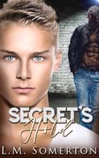 Secret's Hold ebook by L.M. Somerton