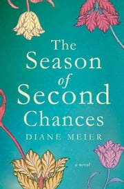 The Season of Second Chances - A Novel ebook by Diane Meier