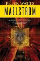 Maelstrom eBook by Peter Watts