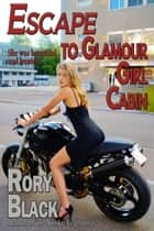 Escape to Glamour Girl Cabin ebook by Rory Black