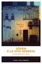 Süden e la vita segreta ebook by Friedrich Ani