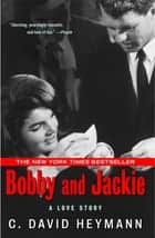 Bobby and Jackie ebook by C. David Heymann