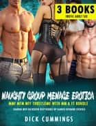 Naughty Group Menage Erotica – MMF MFM MFF Threesome With MM & FF Bundle Sharing Wife Backdoor Deep Double DP Ganged Husband Cuckold - 3 Books Erotic Adult Sex, #1 ebook by