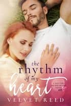 The Rhythm Of My Heart - Matters of the Heart, #1 ebook by Velvet Reed