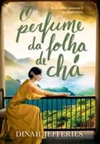 O perfume da folha de chá ebook by Dinah Jefferies, Alexandre Boide