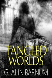 Tangled Worlds ebook by G. Alin Barnum