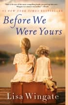 Before We Were Yours - A Novel 電子書 by Lisa Wingate