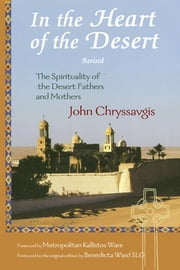 In the Heart of the Desert - The Spirituality of the Desert Fathers and Mothers ebook by John Chryssavgis