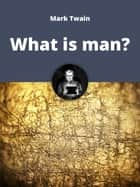 What is man? ebook by Mark Twain