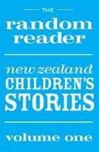 The Random Reader - New Zealand Children's Stories Volume One ebook by Penguin Random House New Zealand