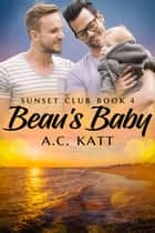 Beau's Baby ebook by A.C. Katt