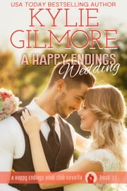 A Happy Endings Wedding - Happy Endings Book Club series, Book 11 ebook by Kylie Gilmore