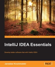 IntelliJ IDEA Essentials ebook by Jarosław Krochmalski
