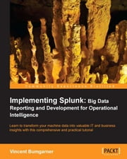 Implementing Splunk: Big Data Reporting and Development for Operational Intelligence ebook by Vincent Bumgarner