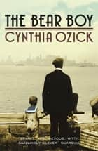 The Bear Boy ebook by Cynthia Ozick