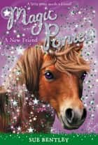 A New Friend #1 ebook by Sue Bentley, Angela Swan