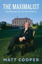 The Maximalist - The Rise and Fall of Tony O'Reilly ebook by Matt Cooper