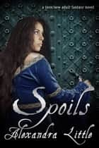 Spoils - The Spoils Trilogy ebook by Alexandra Little