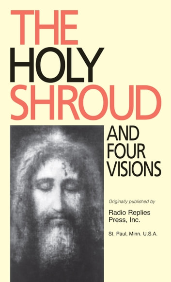 The Holy Shroud and Four Visions ebook by Rev. Fr. Patrick O'Connell