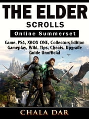 The Elder Scrolls Online Summerset Game, PS4, XBOX ONE, Collectors Edition, Gameplay, Wiki, Tips, Cheats, Upgrade, Guide Unofficial