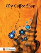 My Coffee Shop ebook by R Smith