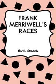 Frank Merriwell's Races ebook by Burt L. Standish