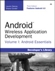 Android Wireless Application Development Volume I - Android Essentials ebook by Lauren Darcey,Shane Conder