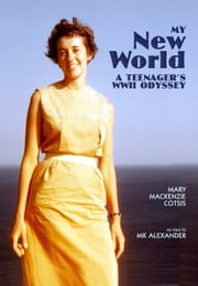My New World, A Teenager's WWII Odyssey ebook by MK Alexander