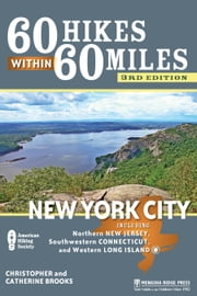 60 Hikes Within 60 Miles: New York City - Including Northern New Jersey, Southwestern Connecticut, and Western Long Island ebook by Christopher Brooks,Catherine Brooks