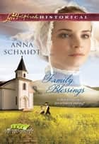 Family Blessings (Mills & Boon Love Inspired Historical) (Amish Brides of Celery Fields, Book 2) ebook by Anna Schmidt