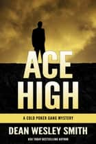Ace High - A Cold Poker Gang Mystery ebook by Dean Wesley Smith