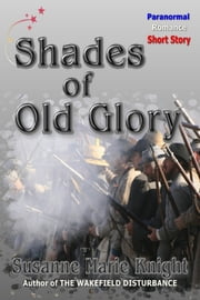 Shades Of Old Glory: a paranormal romance short story ebook by Susanne Marie Knight