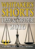 Whitaker's Shorts 2016: Law and Order ebook by Bloomsbury Publishing