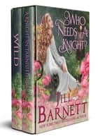 Who Needs A Knight? - Boxed set--A Knight In Tarnished Armor & Wild ebook by Jill Barnett