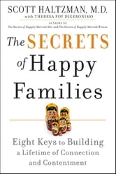 The Secrets of Happy Families - Eight Keys to Building a Lifetime of Connection and Contentment ebook by Scott Haltzman