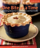One Bite at a Time, Revised - Nourishing Recipes for Cancer Survivors and Their Friends ebook by Rebecca Katz,Mat Edelson