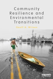 Community Resilience and Environmental Transitions ebook by Geoff Wilson
