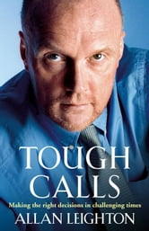 Tough Calls - Making the right decisions in challenging times ebook by Allan Leighton