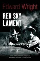 Red Sky Lament eBook by Edward Wright