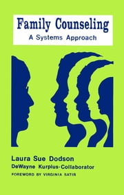 Family Counseling - A Systems Approach ebook by Laura Sue Dodson,DeWayne J. Kurpius