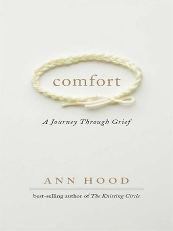 Comfort: A Journey Through Grief ebook by Ann Hood