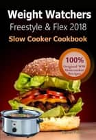 Weight Watchers Freestyle and Flex Slow Cooker Cookbook 2018 - The Ultimate Weight Watchers Freestyle and Flex Cookbook, All New Mouthwatering Slow cooker Recipes With Smart Points For Weight Loss ebook by Daniel Fisher, Weight Watchers Freestyle 2018