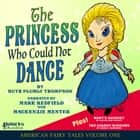 The Princess Who Could Not Dance - American Fairy Tales Volume One audiobook by Ruth Plumly Thompson, Louisa May Alcott, Laura E. Richards
