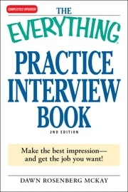 The Everything Practice Interview Book - Make the best impression - and get the job you want! ebook by Dawn Rosenberg McKay